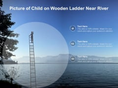 Picture Of Child On Wooden Ladder Near River Ppt PowerPoint Presentation Gallery Graphic Images PDF
