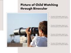 Picture Of Child Watching Through Binocular Ppt PowerPoint Presentation File Design Ideas PDF