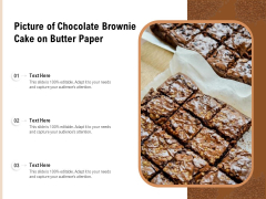 Picture Of Chocolate Brownie Cake On Butter Paper Ppt PowerPoint Presentation Icon Styles PDF