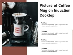 Picture Of Coffee Mug On Induction Cooktop Ppt PowerPoint Presentation Gallery Summary PDF
