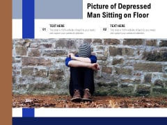 Picture Of Depressed Man Sitting On Floor Ppt PowerPoint Presentation Gallery Design Inspiration PDF