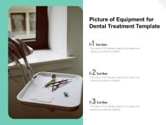 Picture Of Equipment For Dental Treatment Template Ppt PowerPoint Presentation Summary Good PDF