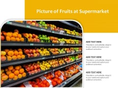 Picture Of Fruits At Supermarket Ppt PowerPoint Presentation Pictures Ideas PDF