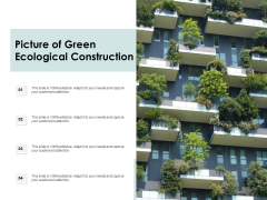Picture Of Green Ecological Construction Ppt PowerPoint Presentation Gallery Deck