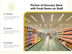 Picture Of Grocery Store With Food Items On Shelf Ppt PowerPoint Presentation Gallery Slides PDF