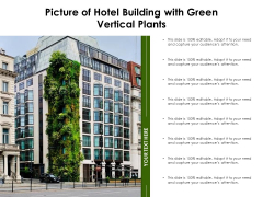 Picture Of Hotel Building With Green Vertical Plants Ppt PowerPoint Presentation Summary Brochure PDF