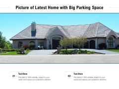 Picture Of Latest Home With Big Parking Space Ppt PowerPoint Presentation Portfolio Layout Ideas PDF
