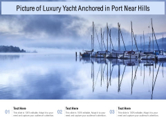 Picture Of Luxury Yacht Anchored In Port Near Hills Ppt PowerPoint Presentation Inspiration Images PDF