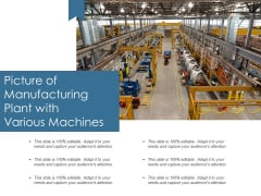 Picture Of Manufacturing Plant With Various Machines Ppt PowerPoint Presentation Gallery Graphics Example PDF
