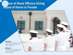 Picture Of Naval Officers Giving Guard Of Honor In Parade Ppt PowerPoint Presentation Styles Layouts PDF