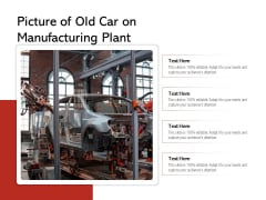 Picture Of Old Car On Manufacturing Plant Ppt PowerPoint Presentation File Pictures PDF