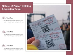 Picture Of Person Holding Admission Ticket Ppt PowerPoint Presentation Icon Infographic Template PDF