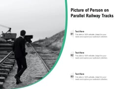Picture Of Person On Parallel Railway Tracks Ppt PowerPoint Presentation File Format Ideas PDF