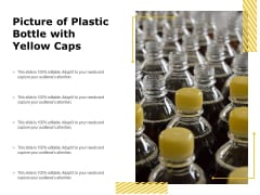 Picture Of Plastic Bottle With Yellow Caps Ppt PowerPoint Presentation Show Deck PDF