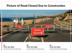 Picture Of Road Closed Due To Construction Ppt PowerPoint Presentation Gallery Model PDF