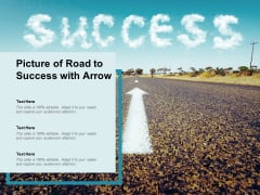 Picture Of Road To Success With Arrow Ppt PowerPoint Presentation Outline Picture