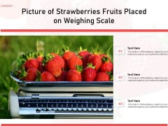 Picture Of Strawberries Fruits Placed On Weighing Scale Ppt PowerPoint Presentation Outline Rules PDF