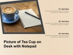 Picture Of Tea Cup On Desk With Notepad Ppt PowerPoint Presentation Ideas Themes PDF