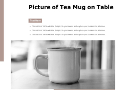 Picture Of Tea Mug On Table Ppt PowerPoint Presentation Gallery Graphics Template PDF