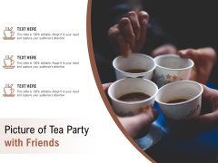 Picture Of Tea Party With Friends Ppt PowerPoint Presentation Inspiration Information