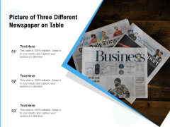 Picture Of Three Different Newspaper On Table Ppt PowerPoint Presentation File Skills PDF