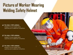 Picture Of Worker Wearing Welding Safety Helmet Ppt PowerPoint Presentation Pictures Templates