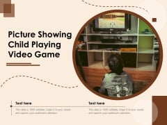 Picture Showing Child Playing Video Game Ppt PowerPoint Presentation Infographic Template Background PDF