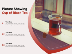 Picture Showing Cup Of Black Tea Ppt PowerPoint Presentation Infographic Template Samples PDF