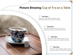 Picture Showing Cup Of Tea On A Table Ppt PowerPoint Presentation Portfolio Guide PDF