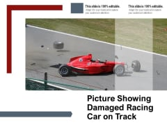 Picture Showing Damaged Racing Car On Track Ppt PowerPoint Presentation Slides Diagrams PDF