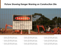 Picture Showing Danger Warning On Construction Site Ppt PowerPoint Presentation Ideas Guide PDF