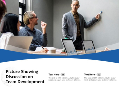 Picture Showing Discussion On Team Development Ppt PowerPoint Presentation Outline Information