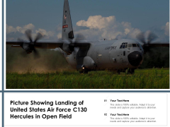 Picture Showing Landing Of United States Air Force C130 Hercules In Open Field Ppt PowerPoint Presentation File Layouts PDF