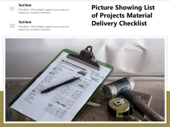Picture Showing List Of Projects Material Delivery Checklist Ppt PowerPoint Presentation File Mockup PDF
