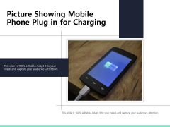 Picture Showing Mobile Phone Plug In For Charging Ppt PowerPoint Presentation Icon Example PDF