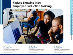 Picture Showing New Employee Induction Training Ppt PowerPoint Presentation Ideas Sample PDF