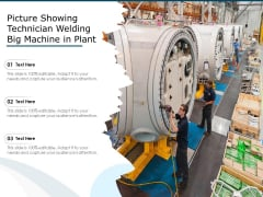 Picture Showing Technician Welding Big Machine In Plant Ppt PowerPoint Presentation Infographic Template Influencers PDF