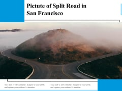 Pictute Of Split Road In San Francisco Ppt PowerPoint Presentation Layouts Background PDF