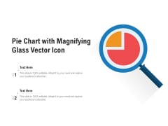 Pie Chart With Magnifying Glass Vector Icon Ppt PowerPoint Presentation Gallery Format Ideas PDF