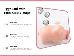Piggy Bank With Three Clocks Image Ppt PowerPoint Presentation Layouts Introduction PDF