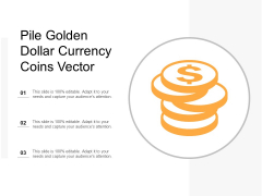 Pile Golden Dollar Currency Coins Vector Ppt PowerPoint Presentation File Layout Ideas