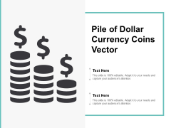 Pile Of Dollar Currency Coins Vector Ppt PowerPoint Presentation Infographics Background