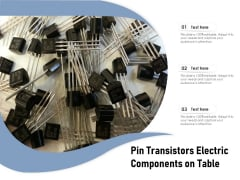 Pin Transistors Electric Components On Table Ppt PowerPoint Presentation Styles Layout Ideas PDF