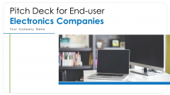 Pitch Deck For End User Electronics Companies Ppt PowerPoint Presentation Complete Deck With Slides