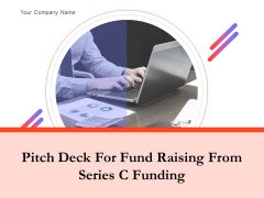 Pitch Deck For Fund Raising From Series C Funding Ppt PowerPoint Presentation Complete Deck With Slides