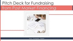 Pitch Deck For Fundraising From Post Market Financing Ppt PowerPoint Presentation Complete Deck With Slides
