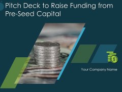 Pitch Deck To Raise Funding From Pre Seed Capital Ppt PowerPoint Presentation Complete Deck With Slides