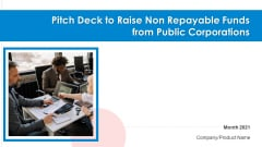 Pitch Deck To Raise Non Repayable Funds From Public Corporations Ppt PowerPoint Presentation Complete With Slides
