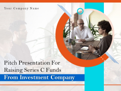 Pitch Presentation For Raising Series C Funds From Investment Company Ppt PowerPoint Presentation Complete Deck With Slides