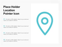 Place Holder Location Pointer Icon Ppt PowerPoint Presentation Gallery Deck